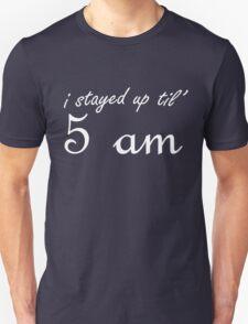 I stayed up til' 5 am (white) Unisex T-Shirt