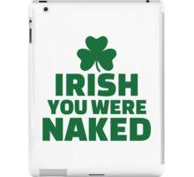 Irish you were naked iPad Case/Skin