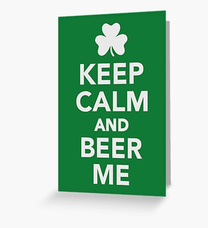 Keep calm and beer me Greeting Card