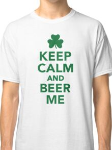 Keep calm and beer me Classic T-Shirt