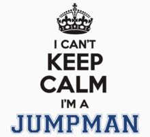 I cant keep calm Im a JUMPMAN T-Shirt