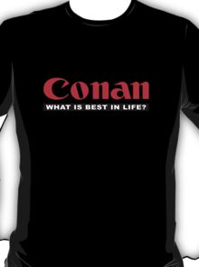 CONAN (What is best in life?) T-Shirt