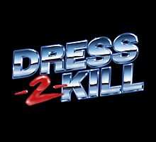Dress-2-Kill Logo with NO Lazers by dress-2-kill