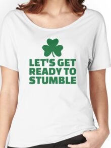 Let's get ready to stumble Women's Relaxed Fit T-Shirt