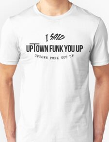 uptown funk you up uptown funk you up  T-Shirt
