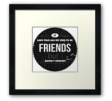 A LONG TIME AGO WE USED TO BE FRIENDS Framed Print