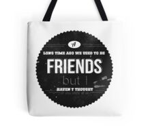 A LONG TIME AGO WE USED TO BE FRIENDS Tote Bag
