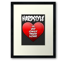 Hardstyle is my only true love Framed Print
