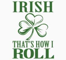 Irish That's How I Roll  by Creativezone1