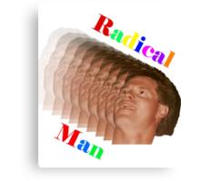 The Radical Man! Canvas Print