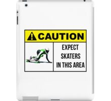 Caution sign. Expect skaters in this area. iPad Case/Skin