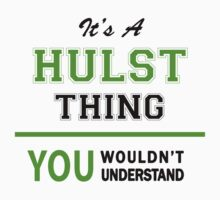 It's a HULST thing, you wouldn't understand !! by itsmine