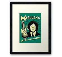 Can't we all just get a bong? Framed Print