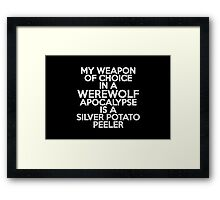 My weapon of choice in a Werewolf Apocalypse is a silver potato peeler Framed Print