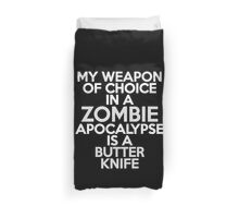 My weapon of choice in a Zombie Apocalypse is a butter knife Duvet Cover