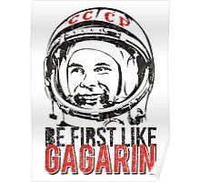 Be first like Yuri Gagarin.  Poster