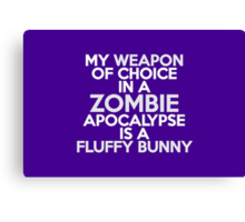 My weapon of choice in a Zombie Apocalypse is a fluffy bunny Canvas Print