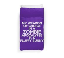 My weapon of choice in a Zombie Apocalypse is a fluffy bunny Duvet Cover