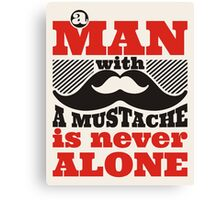 A man with a mustache is never alone Canvas Print