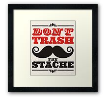 Don't trash the stache Framed Print