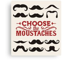 Choose the mustaches Canvas Print