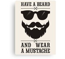 Have a beard and wear a mustache Canvas Print