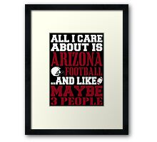 ALL I CARE ABOUT IS ARIZONA FOOTBALL Framed Print