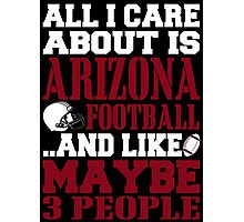 ALL I CARE ABOUT IS ARIZONA FOOTBALL Photographic Print