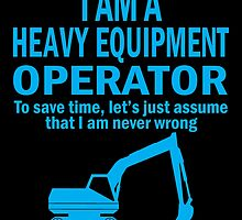 I AM A HEAVY EQUIPMENR OPERATOR by birthdaytees