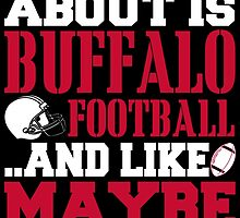 ALL I CARE ABOUT IS BUFFALO FOOTBALL by fancytees