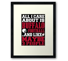 ALL I CARE ABOUT IS BUFFALO FOOTBALL Framed Print