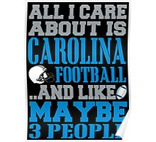 ALL I CARE ABOUT IS CAROLINA FOOTBALL Poster