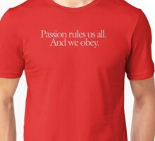 Buffy - Passion rules us all. And we obey. Unisex T-Shirt