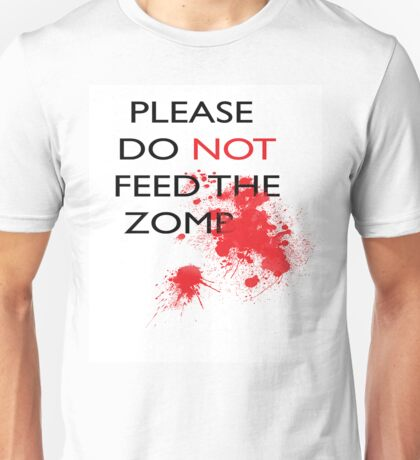 Please, do not feed the zomb*#! Unisex T-Shirt
