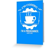 programmer : I'm coding. I am a programmer Greeting Card