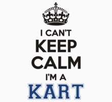 I cant keep calm Im a KART by icant