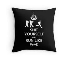 Shit yourself and run like f**k Throw Pillow