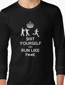 Shit yourself and run like f**k Long Sleeve T-Shirt