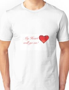 My heart will go on! Sale! Unisex T-Shirt