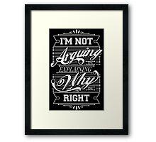 I'm Not Arguing, Im Explaining Why I'm Right Framed Print