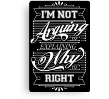 I'm Not Arguing, Im Explaining Why I'm Right Canvas Print