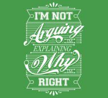 I'm Not Arguing, Im Explaining Why I'm Right Kids Tee