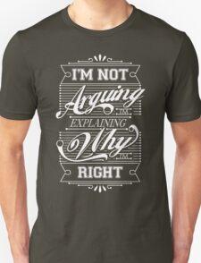 I'm Not Arguing, Im Explaining Why I'm Right T-Shirt