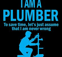 I AM A PLUMBER by birthdaytees
