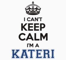 I cant keep calm Im a KATERI by icant