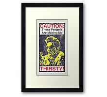 Caution: These Pretzels Are Making Me Thirsty! Framed Print
