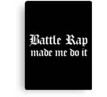 Battle Rap Made Me do It - white Canvas Print