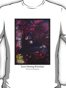 Love During Wartime (black letters) T-Shirt