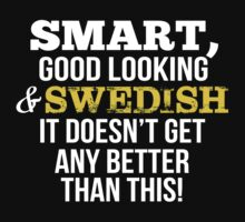 Smart Good Looking Swedish T-shirt by musthavetshirts