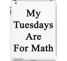 My Tuesdays Are For Math  iPad Case/Skin